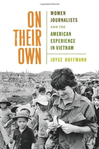 On Their Own: Women Journalists and the American Experience in Vietnam by Da Capo Press