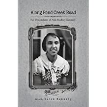 Along Pond Creek Road: For Descendants of Alda Buckley Kennedy