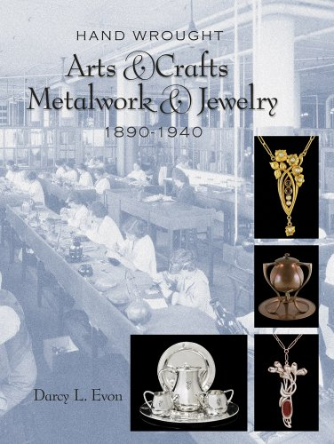 Hand Wrought Arts & Crafts Metalwork and Jewelry: 1890-1940