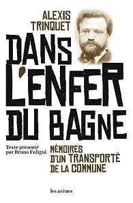 Dans l'enfer du bagne : Mémoires d'un transporté de la commune par Alexis Trinquet
