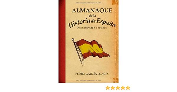 Almanaque de la Historia de España (Ensayo) eBook: García Luaces, Pedro: Amazon.es: Tienda Kindle