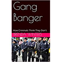 Gang Banger: How Criminals Think-They Don't