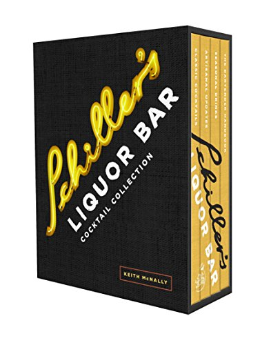 Schiller's Liquor Bar Cocktail Collection: Classic Cocktails, Artisanal Updates, Seasonal Drinks, Bartender's Guide by Keith McNally
