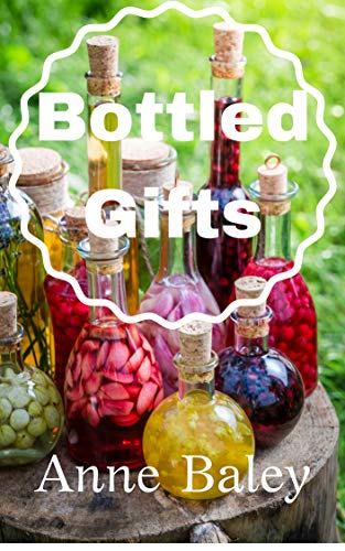 Bottled Gifts: How to Make Liqueurs, Flavored Vodkas and Other Alcoholic Treats