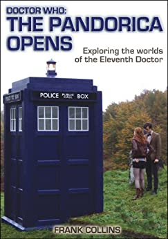 Doctor Who: The Pandorica Opens: Exploring the worlds of the Eleventh Doctor by [Collins, Frank]