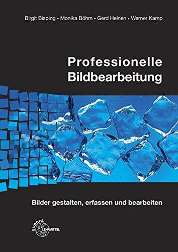 Professionelle Bildbearbeitung: Bilder gestalten, erfassen und bearbeiten Taschenbuch – 2. Dezember 2014 Birgit Bisping Monika Böhm Gerd Heinen Werner Kamp