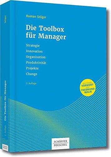 Die Toolbox für Manager: Strategie, Innovation, Organisation, Produktivität, Projekte, Change