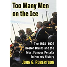 Too Many Men on the Ice: The 1978–1979 Boston Bruins and the Most Famous Penalty in Hockey History