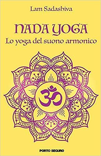 Nada yoga. Lo yoga del suono armonico: Lam Sadashiva ...