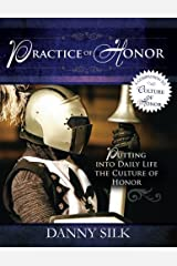 The Practice of Honor: Putting Into Daily Life the Culture of Honor Paperback