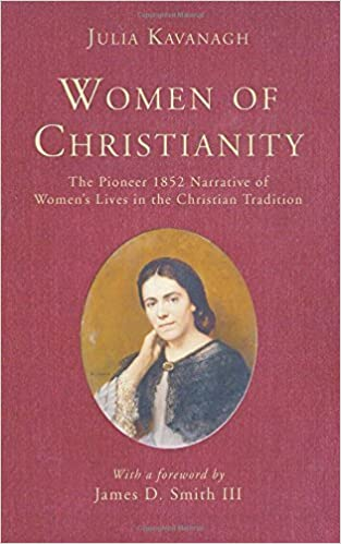 Women of Christianity: The Pioneer 1852 Narrative of Women's Lives in the Christian Tradition by Julia Kavanagh (2006-05-01)