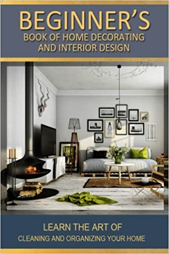 Amazon.com: Beginners Book Of Home Decorating And Interior Design: Learn  Home Improvements Through Style U0026 Decor And Design Studies (Volume 1) ...