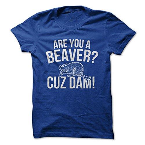 Are You A Beaver? Cuz Dam!-T-Shirt/Royal Blue/M - Funny T-Shirt Made On (Beaver Funny T-shirt)