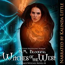 Witches of the West: Whiskey Witches: Origins, Book 4 Audiobook by S.M. Blooding Narrated by Kalinda Little