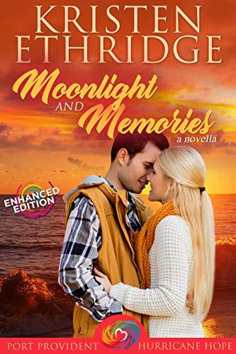 Moonlight and Memories (Enhanced Edition Novella): A Sweet & Clean Contemporary Texas Beach Romance (Port Provident: Hurricane Hope Book 1)