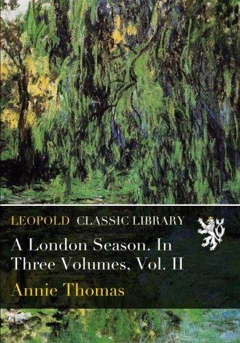 A London Season. In Three Volumes, Vol. II pdf
