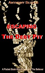 Escaping The Debt Pit: A Pocket Book About Debt And The Believer