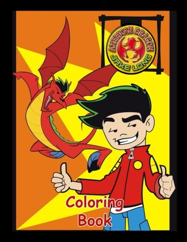 American Dragon Jake Long Coloring Book: One of the Best Coloring Book for Kids and Adults, Mini Coloring Book for Little Kids, Activity Book for All ... Books for Girls, Coloring Books for Boys)