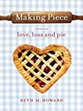 pie piece - Making Piece: A Memoir of Love, Loss and Pie