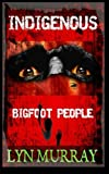img - for Indigenous: Bigfoot People by Lyn Murray (2015-04-05) book / textbook / text book
