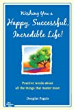 Wishing You a Happy, Successful, Incredible Life!, Douglas Pagels, 1598427598
