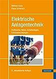 Elektrische Anlagentechnik: Kraftwerke, Netze, Schaltanlagen, Schutzeinrichtungen