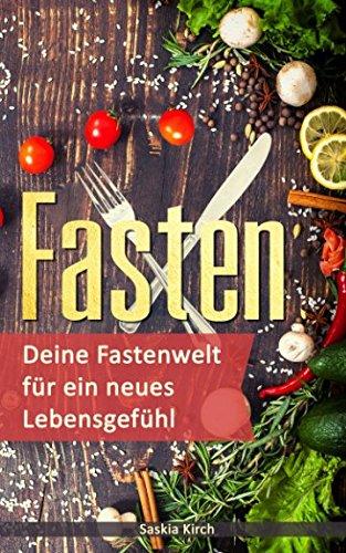 Fasten: Deine Fastenwelt für ein neues Lebensgefühl Taschenbuch – 23. April 2018 Saskia Kirch Independently published 1980913382 Architecture / Annuals