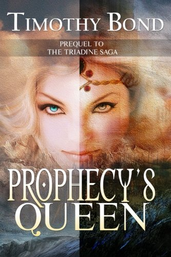 Prophecy's Queen: An Epic Fantasy (The Triadine Saga) (Prophecy Magic)