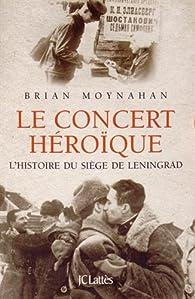 Le concert héroïque par Brian Moynahan