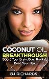 using coconut oil - Coconut Oil Breakthrough: Boost Your Brain, Burn The Fat, Build Your Hair