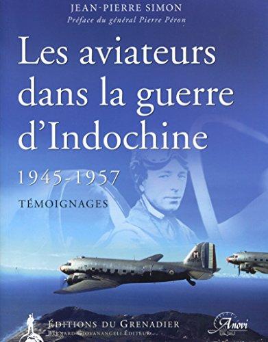 Les aviateurs dans la guerre d'Indochine: 1945-1957 - Témoignages.
