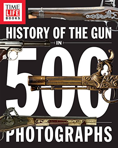 History of the Gun in 500 Photographs (Different Types Of Guns In The World)
