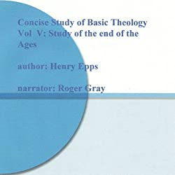 Concise Study of Basic Theology, Vol. V: Study of the End of the Ages