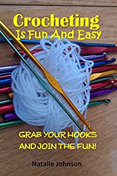 Crocheting Is Fun And Easy: Grab Your Hook and Join the Fun! (Crocheting And Knitting, Crocheting Basics) by [Johnson, Natalie]