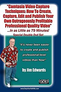 """""""Camtasia Video Capture Techniques: How To Create, Capture, Edit and Publish Your Own Outrageously Profitable Videos ...In As Little as 79 Minutes!"""""""