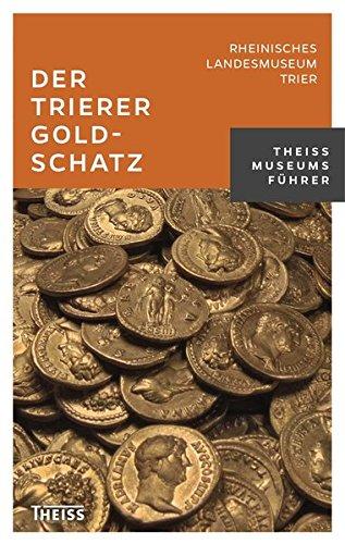 Der Trierer Goldschatz: Das Münzkabinett im Rheinischen Landesmuseum Trier. Theiss Museumsführer