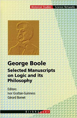 George Boole: Selected Manuscripts on Logic and its Philosophy (Science Networks. Historical Studies)