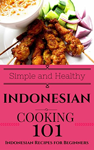 Indonesian: Cooking for Beginners - Indonesian Cookbook Simple Recipes - South East Asian Recipes (Easy Indonesian Recipes - Southeast Asian Cooking - South Asian Recipes 1) by Clara Taylor