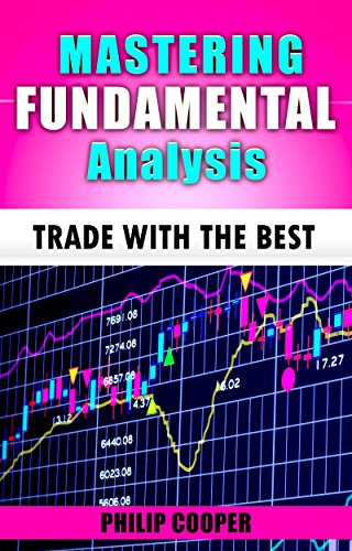 Mastering Fundamental Analysis: Trade with the Best (Trading With Traders Book 4)