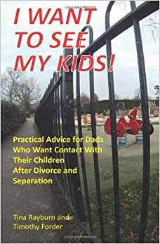 I Want to See My Kids!: New Edition: Practical Advice for Dads Who Want Contact with Their Children After Divorce and Separation