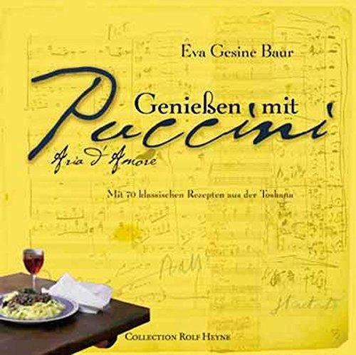 Genießen mit Puccini. Mit 70 klassischen Rezepten aus der Toskana