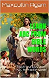 LEARN ABC FROM BIBLE WORDS: Teach Your Kids Learn ABC from Bible Words
