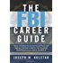 The FBI Career Guide: Inside Information on Getting Chosen for and Succeeding in One of the Toughest, Most Prestigious Jobs in the World
