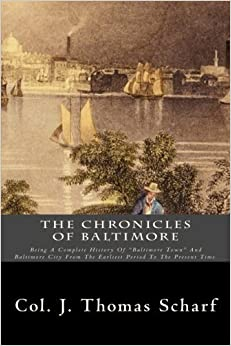Book The Chronicles Of Baltimore: Being A Complete History Of Baltimore Town And Baltimore City From The Earliest Period To The Present Time. by Col. J. Thomas Scharf (2013-08-13)