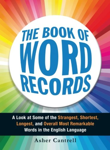 (The Book of Word Records: A Look At Some Of The Strangest, Shortest, Longest, And Overall Most Remarkable Words In The English Language)