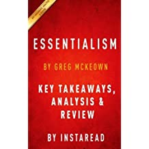 Essentialism: The Disciplined Pursuit of Less by Greg McKeown   Key Takeaways, Analysis & Review by Instaread (2015-10-08)