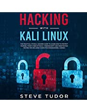 Hacking with Kali Linux: The Practical Ethical Hackers Guide to Learn How to Protect Yourself from Cyber Attacks: Cybersecurity and Penetration Testing Tips Included