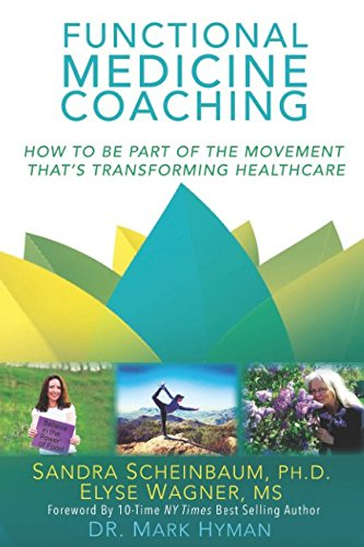 Functional Medicine Coaching: How to Be Part of the Movement That's Transforming Healthcare [Sandra Scheinbaum - Elyse Wagner] (Tapa Blanda)