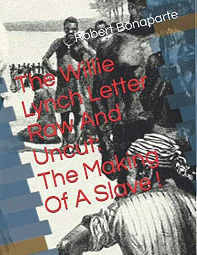 The Willie Lynch Letter Raw And Uncut:The Making Of A Slave !