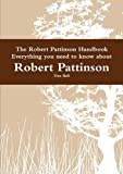 The Robert Pattinson Handbook - Everything you need to know about Robert Pattinson, , 1742442978
